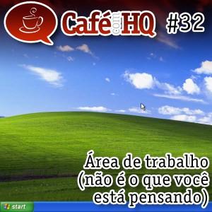 Café com HQ #32 - Área de trabalho (não é que você está pensando)