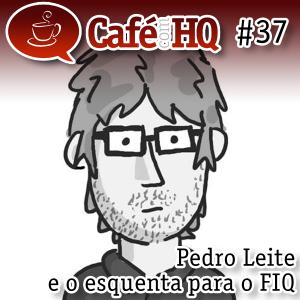 Café com HQ #37 - Pedro Leite e o esquenta para o FIQ