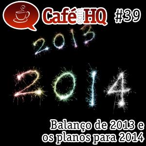 Café com HQ #39 - Balanço de 2013 e os planos para 2014