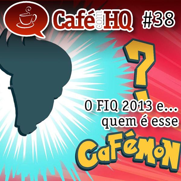Café com HQ #38 - O FIQ 2013 e... quem é esse Cafémon?