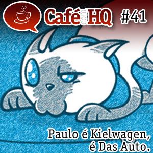 Café com HQ #41 - Paulo é Kielwagen, é Das Auto.