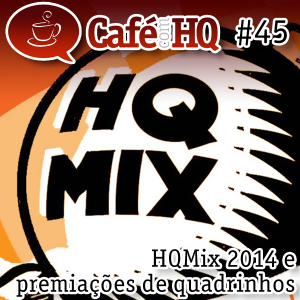 Café com HQ #45 - HQMix 2014 e premiações de quadrinhos