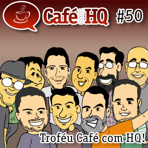 Café com HQ #50 - Troféu Café com HQ!
