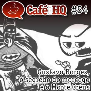 Café com HQ #54 - Gustavo Borges, o segredo do morcego e o Morte Créus