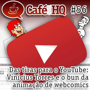 Café com HQ #56 - Das tiras para o Youtube: Vinicius Torres e um bun da animação de webcomics