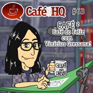 Café com HQ #63 - Café² - Café do Feliz com Vinícius Gressana!