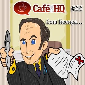 Café com HQ #66 - Com licença...